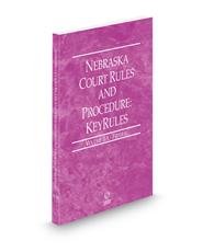 Nebraska Court Rules and Procedure - Federal KeyRules, 2021 ed. (Vol. IIA, Nebraska Court Rules)