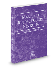 Maryland Rules of Court - Federal KeyRules, 2018 ed. (Vol. IIA, Maryland Court Rules)