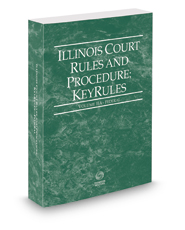 Illinois Court Rules and Procedure - Federal KeyRules, 2017 ed. (Vol. IIA, Illinois Court Rules)