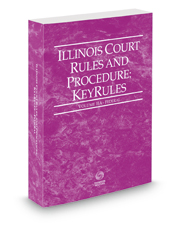 Illinois Court Rules and Procedure - Federal KeyRules, 2018 ed. (Vol. IIA, Illinois Court Rules)