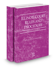 Illinois Court Rules and Procedure - Federal and Federal KeyRules, 2018 ed. (Vols. II-IIA, Illinois Court Rules)