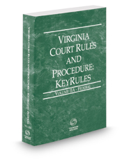 Virginia Court Rules and Procedure - Federal KeyRules, 2017 ed. (Vol. IIA, Virginia Court Rules)