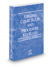 Virginia Court Rules and Procedure - Federal KeyRules, 2018 ed. (Vol. IIA, Virginia Court Rules)