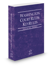 Washington Court Rules - Federal KeyRules, 2018 ed. (Vol. IIA, Washington Court Rules)