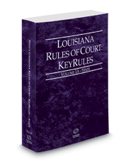 Louisiana Rules of Court - State KeyRules, 2017 ed. (Vol. IA, Louisiana Court Rules)