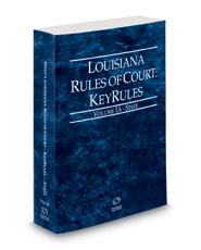 Louisiana Rules of Court - State KeyRules, 2018 ed. (Vol. IA, Louisiana Court Rules)