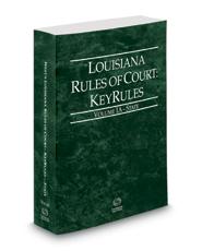Louisiana Rules of Court - State KeyRules, 2020 ed. (Vol. IA, Louisiana Court Rules)