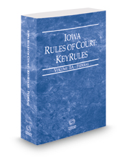 Iowa Rules of Court - Federal KeyRules, 2018 ed. (Vol. IIA, Iowa Court Rules)