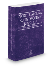 North Carolina Rules of Court - Federal KeyRules, 2019 ed. (Vol. IIA, North Carolina Court Rules)