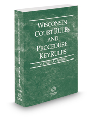 Wisconsin Court Rules and Procedure - Federal KeyRules, 2018 ed. (Vol. IIA, Wisconsin Court Rules)
