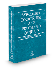 Wisconsin Court Rules and Procedure - Federal KeyRules, 2019 ed. (Vol. IIA, Wisconsin Court Rules)