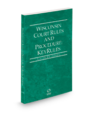 Wisconsin Court Rules and Procedure - Federal KeyRules, 2022 ed. (Vol. IIA, Wisconsin Court Rules)