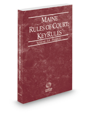 Maine Rules of Court - Federal KeyRules, 2017 ed. (Vol. IIA, Maine Court Rules)