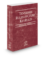 Tennessee Rules of Court - Federal KeyRules, 2017 ed. (Vol. IIA, Tennessee Court Rules)