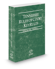 Tennessee Rules of Court - Federal KeyRules, 2019 ed. (Vol. IIA, Tennessee Court Rules)