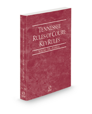 Tennessee Rules of Court - Federal KeyRules, 2021 ed. (Vol. IIA, Tennessee Court Rules)
