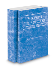Mississippi Rules of Court - Federal and Federal KeyRules, 2018 ed. (Vols. II & IIA, Mississippi Court Rules)
