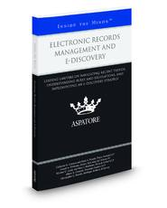Electronic Records Management and e-Discovery: Leading Lawyers on Navigating Recent Trends, Understanding Rules and Regulations, and Implementing an e-Discovery Strategy (Inside the Minds)