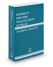 McKinney's New York Rules of Court - Local Civil KeyRules, 2017 ed. (Vol. IIIA, New York Court Rules)