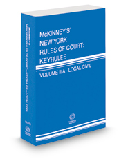 McKinney's New York Rules of Court - Local Civil KeyRules, 2021 ed. (Vol. IIIA, New York Court Rules)