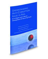 Understanding Anti-Corruption Issues in Asia: An In-Depth Look at Recent Developments and Upcoming Trends (Aspatore Special Report)