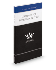Strategies for Family Law in Texas, 2014 ed: Leading Lawyers on Handling Negotiations, Managing Client Expectations, and Navigating Recent Trends (Inside the Minds)