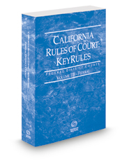 California Rules of Court - Federal KeyRules, 2018 revised ed. (Vol. IIB, California Court Rules)