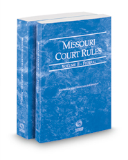 Missouri Court Rules - Federal and Federal KeyRules, 2018 ed. (Vols. II-IIA, Missouri Court Rules)