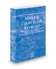 Missouri Court Rules - Federal KeyRules, 2018 ed. (Vol. IIA, Missouri Court Rules)