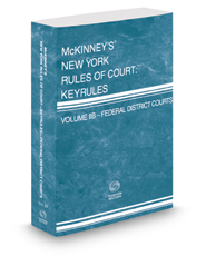 McKinney's New York Rules of Court - Federal District Courts KeyRules, 2017 ed. (Vol. IIB, New York Court Rules)