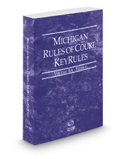 Michigan Rules of Court - Federal KeyRules, 2017 ed. (Vol. IIA, Michigan Court Rules)