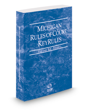 Michigan Rules of Court - Federal KeyRules, 2018 ed. (Vol. IIA, Michigan Court Rules)