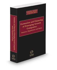 Formation and Financing of Emerging Growth Companies: Statutes, Regulations and Rules 2016-2017 Edition