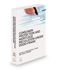 Consumer Protection and Mortgage Regulation under Dodd-Frank, 2021 ed.