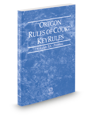 Oregon Rules of Court - Federal KeyRules, 2017 ed. (Vol. IIA, Oregon Court Rules)