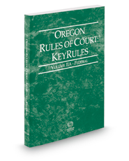 Oregon Rules of Court - Federal KeyRules, 2018 ed. (Vol. IIA, Oregon Court Rules)