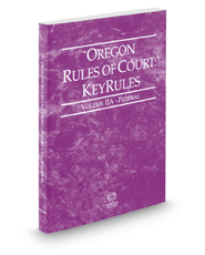 Oregon Rules of Court - Federal KeyRules, 2020 ed. (Vol. IIA, Oregon Court Rules)