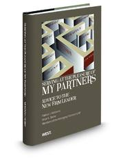 Serving at the Pleasure of My Partners: Advice to the New Firm Leader