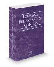 Louisiana Rules of Court - Federal KeyRules, 2017 ed. (Vol. IIA, Louisiana Court Rules)