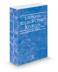 Louisiana Rules of Court - Federal KeyRules, 2018 ed. (Vol. IIA, Louisiana Court Rules)