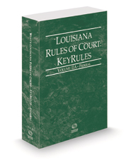 Louisiana Rules of Court - Federal KeyRules, 2020 ed. (Vol. IIA, Louisiana Court Rules)