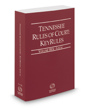 Tennessee Rules of Court - Local KeyRules, 2017 ed. (Vol. IIIA, Tennessee Court Rules)