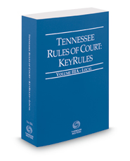 Tennessee Rules of Court - Local KeyRules, 2018 ed. (Vol. IIIA, Tennessee Court Rules)