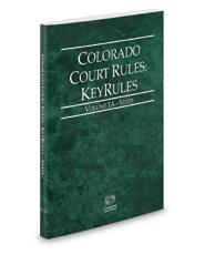 Colorado Court Rules - State KeyRules, 2017 ed. (Vol. IA, Colorado Court Rules)