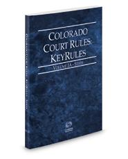 Colorado Court Rules - State KeyRules, 2019 ed. (Vol. IA, Colorado Court Rules)