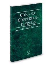 Colorado Court Rules - State KeyRules, 2021 ed. (Vol. IA, Colorado Court Rules)