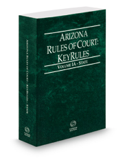 Arizona Rules of Court - State KeyRules, 2016 ed. (Vol. IA, Arizona Court Rules)