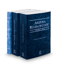 Arizona Rules of Court - State, State KeyRules and Federal, 2018 ed. (Vols. I, IA and II, Arizona Court Rules)
