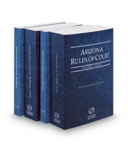 Arizona Rules of Court - State, State KeyRules, Federal and Federal KeyRules, 2018 ed. (Vols. I-IIA, Arizona Court Rules)