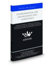 Environmental Law Enforcement and Compliance: Leading Lawyers on Communicating with Enforcement Agencies, Overcoming Compliance Challenges, and Developing Response Strategies (Inside the Minds)
